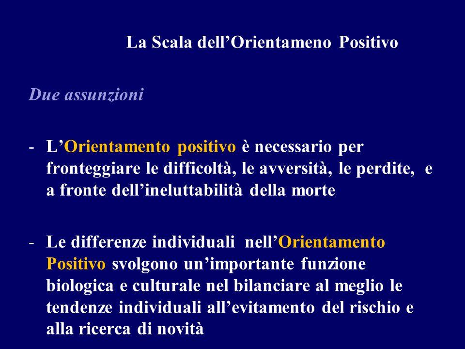 La Scala dell'Orientameno Positivo Due assunzioni -L'Orientamento positivo è necessario per fronteggiare le difficoltà, le avversità, le perdite, e a