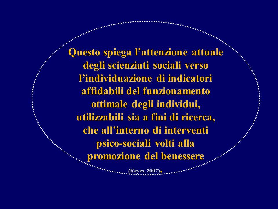 Questo spiega l'attenzione attuale degli scienziati sociali verso l'individuazione di indicatori affidabili del funzionamento ottimale degli individui