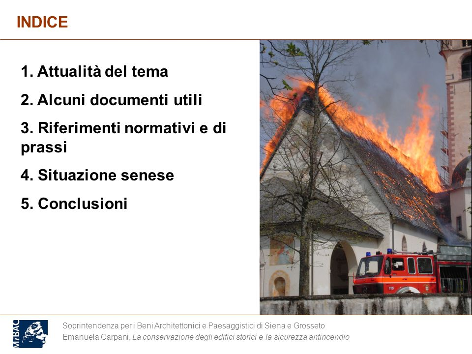 Soprintendenza per i Beni Architettonici e Paesaggistici di Siena e Grosseto Emanuela Carpani, La conservazione degli edifici storici e la sicurezza antincendio INDICE 1.