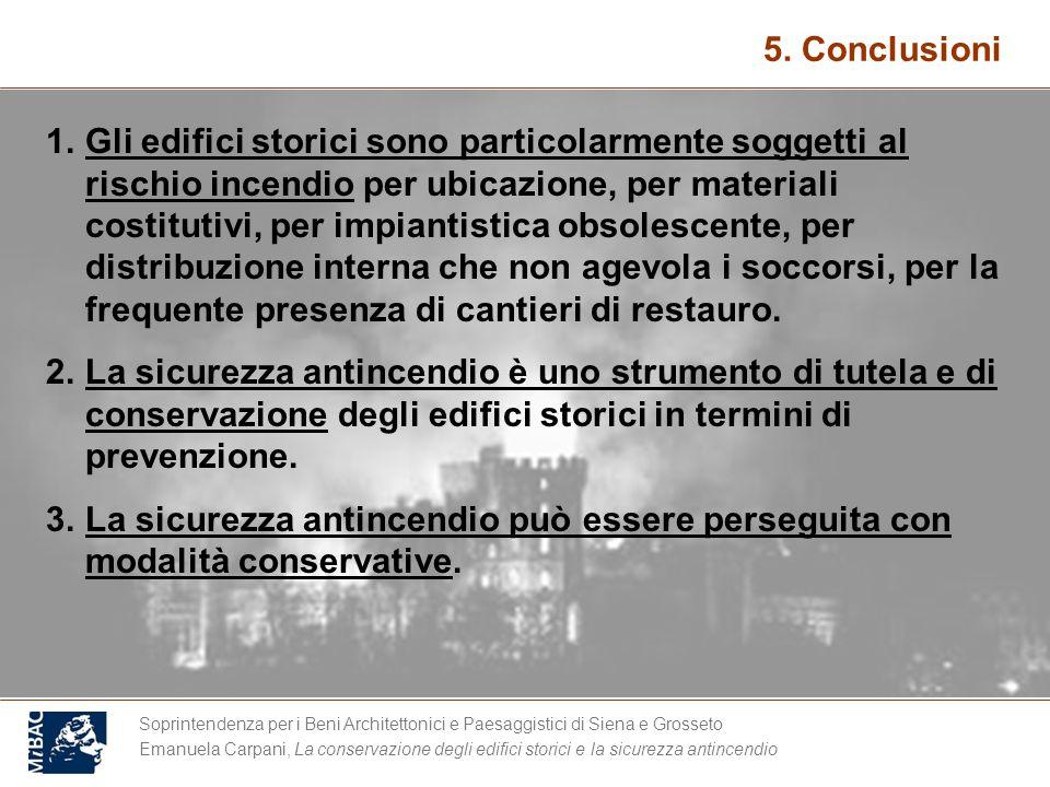 Soprintendenza per i Beni Architettonici e Paesaggistici di Siena e Grosseto Emanuela Carpani, La conservazione degli edifici storici e la sicurezza antincendio 5.