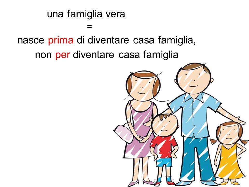 una famiglia vera = nasce prima di diventare casa famiglia, non per diventare casa famiglia