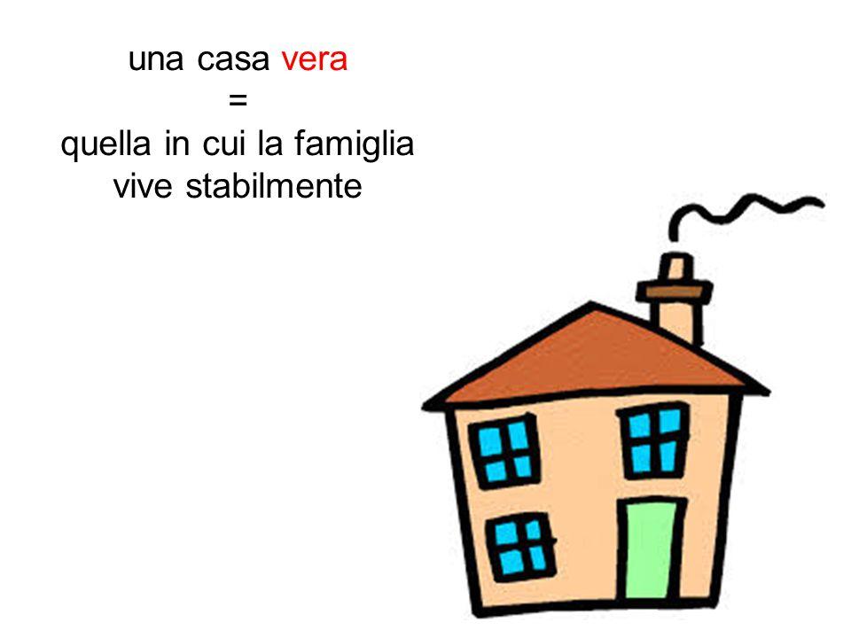 una casa vera = quella in cui la famiglia vive stabilmente
