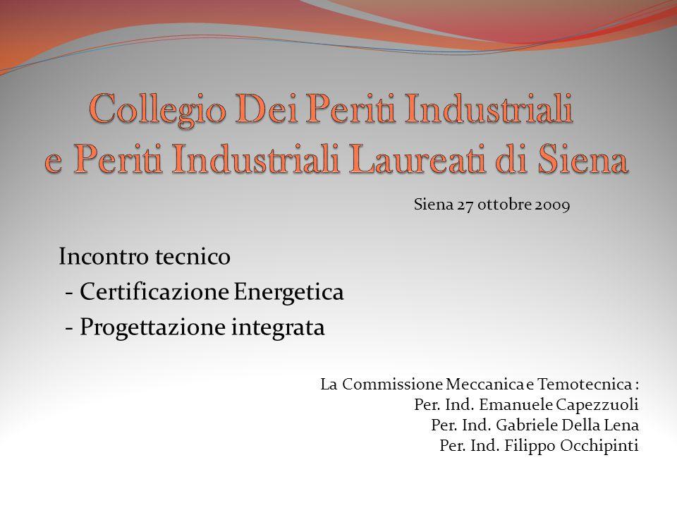 Incontro tecnico - Certificazione Energetica - Progettazione integrata Siena 27 ottobre 2009 La Commissione Meccanica e Temotecnica : Per. Ind. Emanue