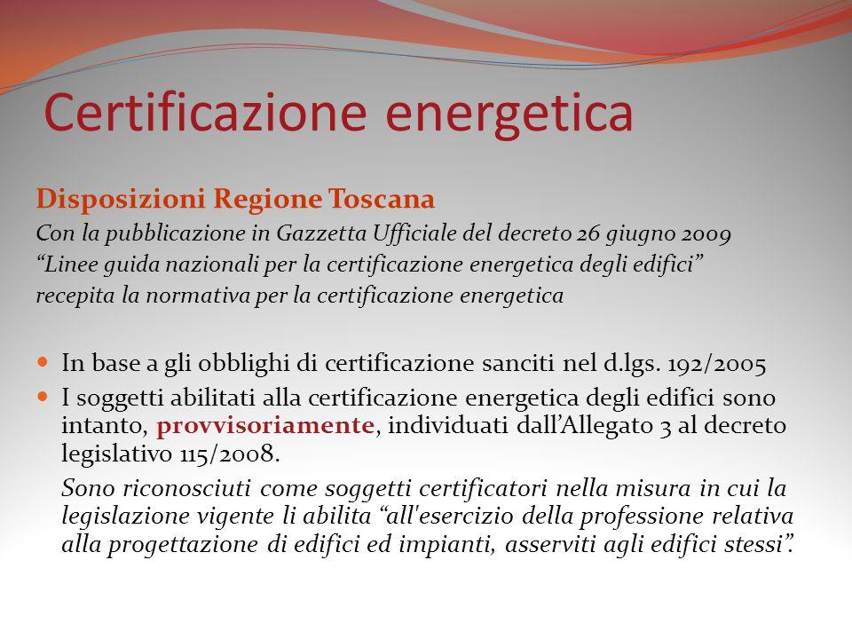 """Certificazione energetica Disposizioni Regione Toscana Con la pubblicazione in Gazzetta Ufficiale del decreto 26 giugno 2009 """"Linee guida nazionali pe"""