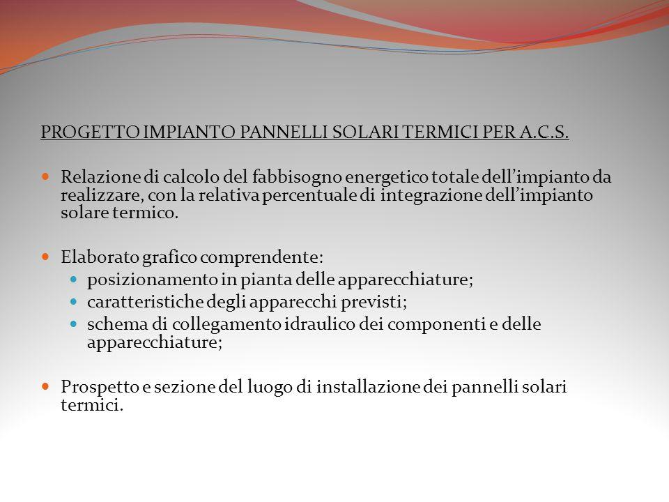 PROGETTO IMPIANTO PANNELLI SOLARI TERMICI PER A.C.S. Relazione di calcolo del fabbisogno energetico totale dell'impianto da realizzare, con la relativ