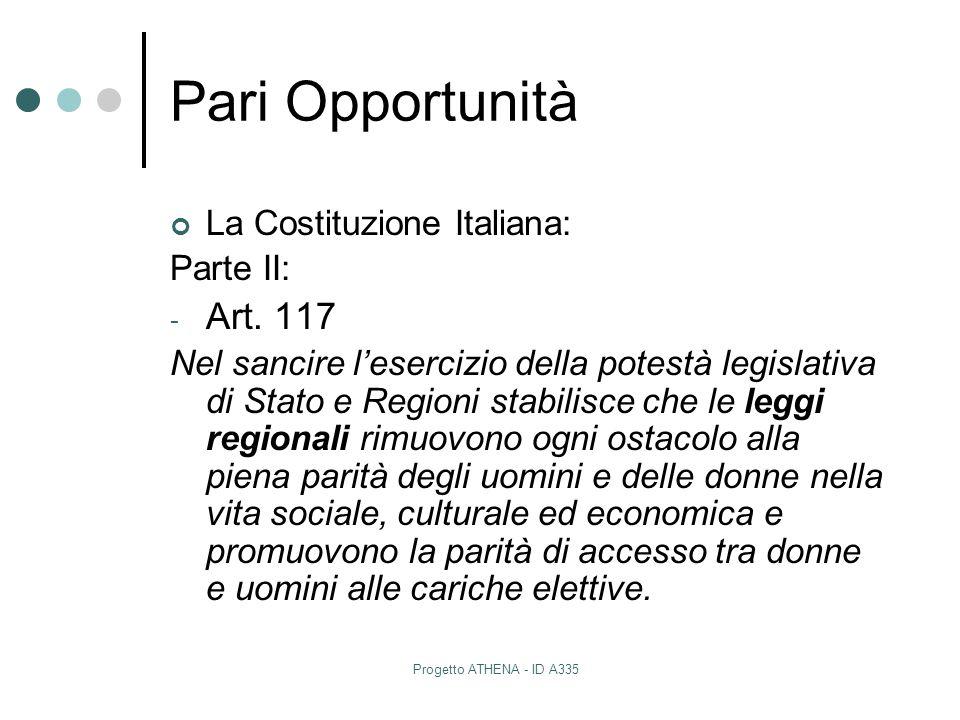 Progetto ATHENA - ID A335 Pari Opportunità La Costituzione Italiana: Parte II: - Art. 117 Nel sancire l'esercizio della potestà legislativa di Stato e