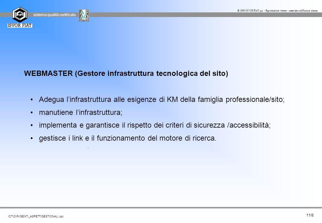 sistema qualità certificato 11/8 ICT-DIRIGENTI_ASPETTIGESTIONALI.ppt © 1999 ISVOR FIAT spa - Riproduzione vietata - materiale a diffusione interna WEB