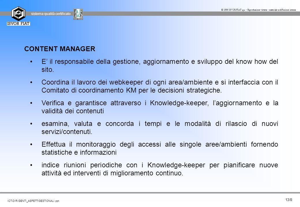 sistema qualità certificato 13/8 ICT-DIRIGENTI_ASPETTIGESTIONALI.ppt © 1999 ISVOR FIAT spa - Riproduzione vietata - materiale a diffusione interna CON