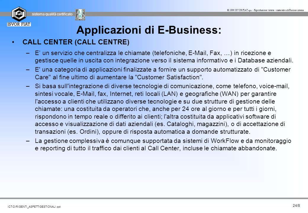 sistema qualità certificato 24/8 ICT-DIRIGENTI_ASPETTIGESTIONALI.ppt © 1999 ISVOR FIAT spa - Riproduzione vietata - materiale a diffusione interna App
