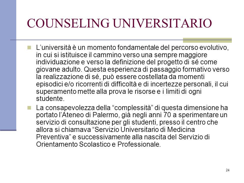 24 COUNSELING UNIVERSITARIO L'università è un momento fondamentale del percorso evolutivo, in cui si istituisce il cammino verso una sempre maggiore i