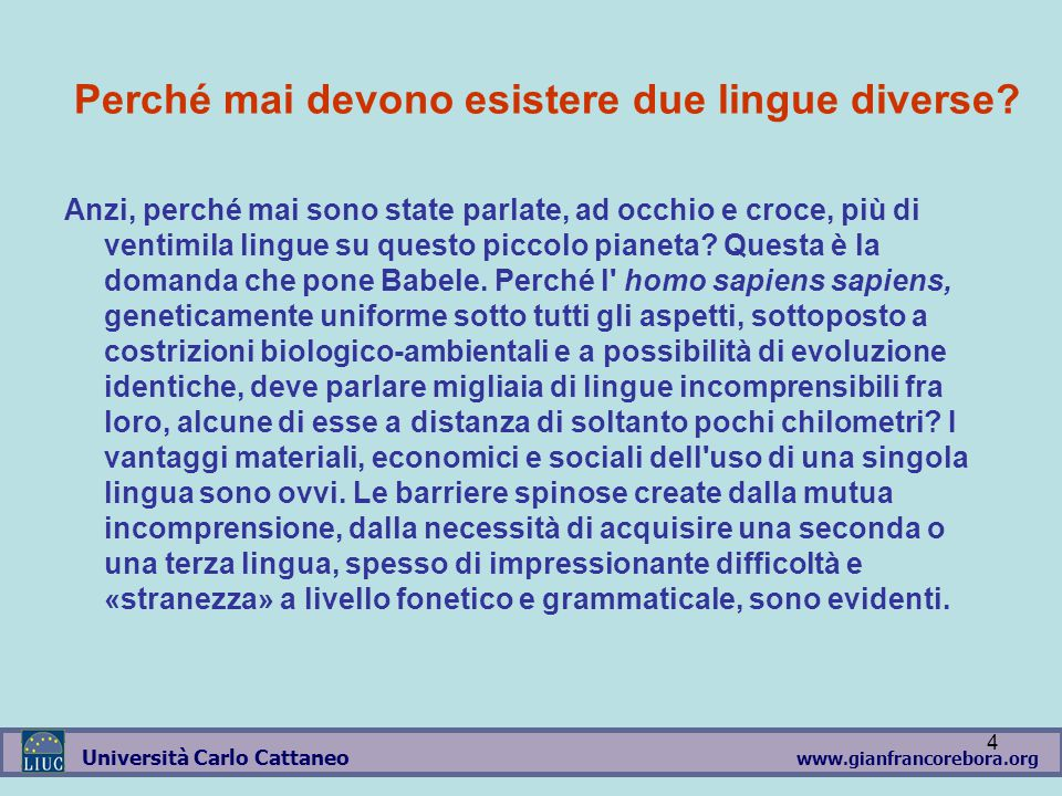 www.gianfrancorebora.org Università Carlo Cattaneo 4 Perché mai devono esistere due lingue diverse.