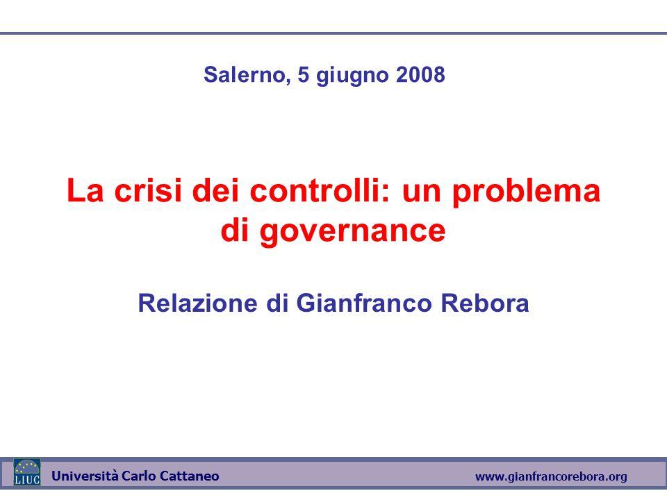 www.gianfrancorebora.org Università Carlo Cattaneo La crisi dei controlli: un problema di governance Relazione di Gianfranco Rebora Salerno, 5 giugno 2008