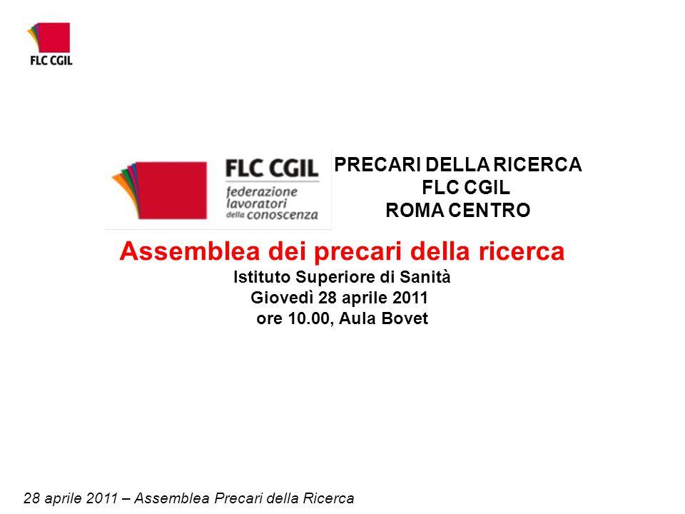 28 aprile 2011 – Assemblea Precari della Ricerca Assemblea dei precari della ricerca Istituto Superiore di Sanità Giovedì 28 aprile 2011 ore 10.00, Aula Bovet PRECARI DELLA RICERCA FLC CGIL ROMA CENTRO