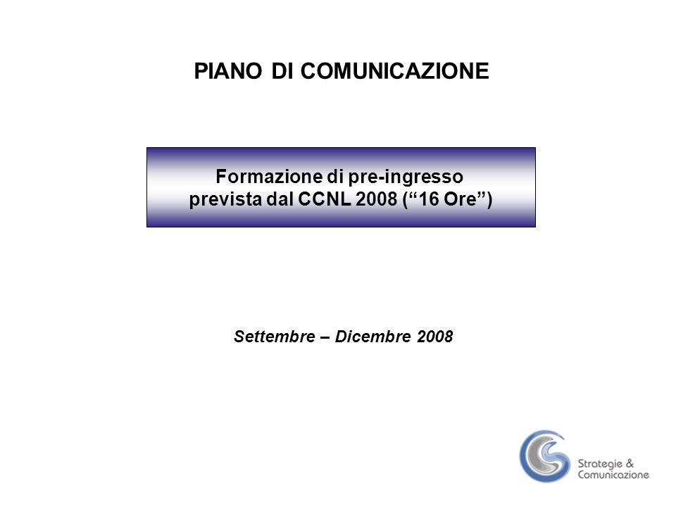 PIANO DI COMUNICAZIONE Settembre – Dicembre 2008 Formazione di pre-ingresso prevista dal CCNL 2008 ( 16 Ore )