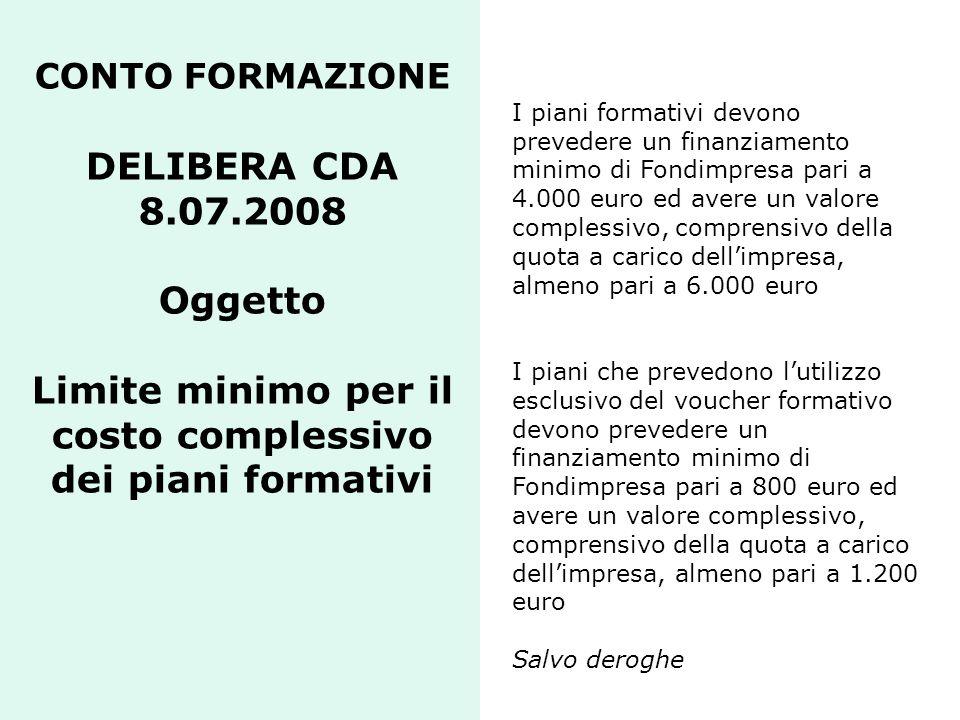 CONTO FORMAZIONE DELIBERA CDA 8.07.2008 Oggetto Limite minimo per il costo complessivo dei piani formativi I piani formativi devono prevedere un finan