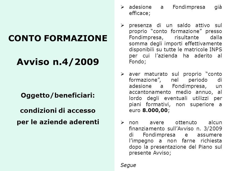 CONTO FORMAZIONE Avviso n.4/2009 Oggetto/beneficiari: condizioni di accesso per le aziende aderenti  adesione a Fondimpresa già efficace;  presenza