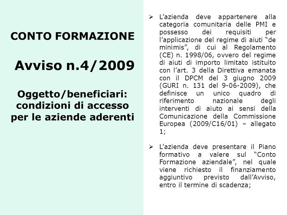 CONTO FORMAZIONE Avviso n.4/2009 Oggetto/beneficiari: condizioni di accesso per le aziende aderenti  L'azienda deve appartenere alla categoria comuni