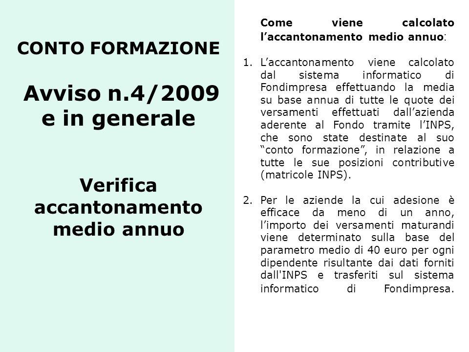 CONTO FORMAZIONE Avviso n.4/2009 e in generale Verifica accantonamento medio annuo Come viene calcolato l'accantonamento medio annuo : 1.L'accantoname