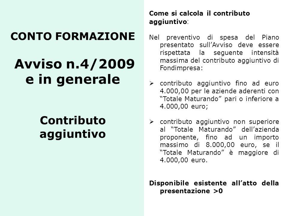 CONTO FORMAZIONE Avviso n.4/2009 e in generale Contributo aggiuntivo Come si calcola il contributo aggiuntivo : Nel preventivo di spesa del Piano pres