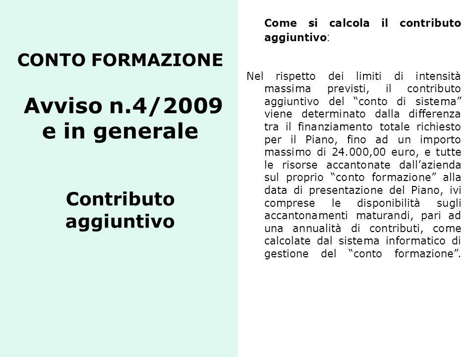 CONTO FORMAZIONE Avviso n.4/2009 e in generale Contributo aggiuntivo Come si calcola il contributo aggiuntivo : Nel rispetto dei limiti di intensità m