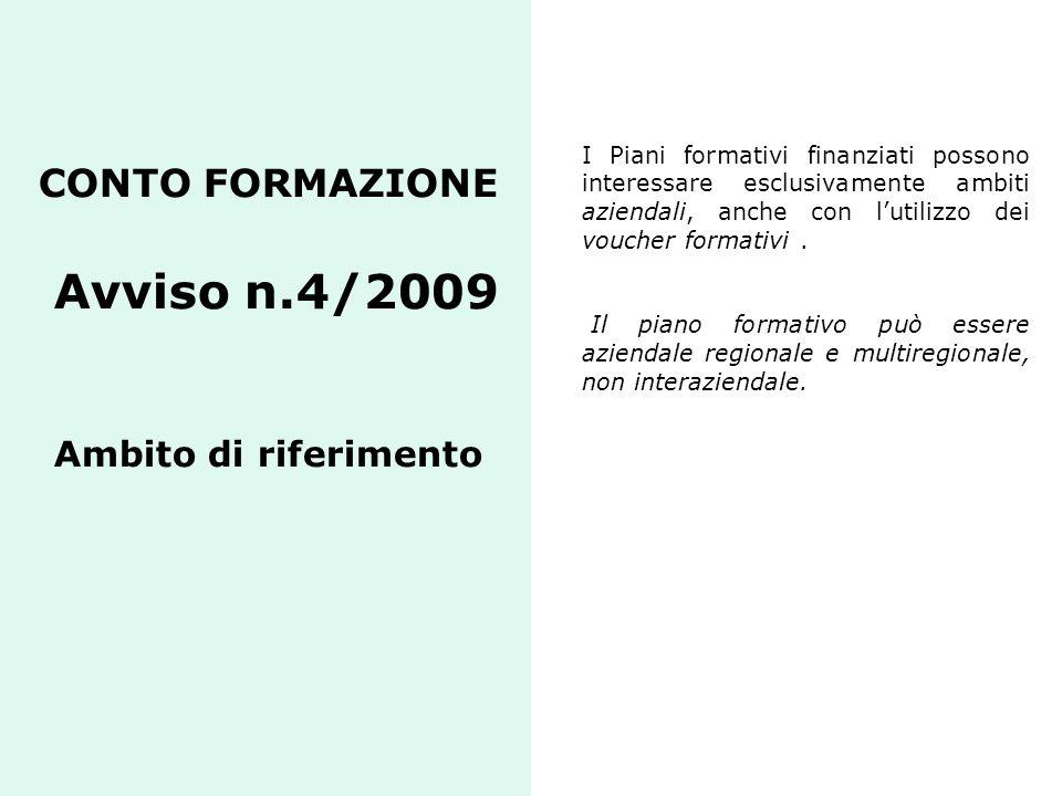 CONTO FORMAZIONE Avviso n.4/2009 Ambito di riferimento I Piani formativi finanziati possono interessare esclusivamente ambiti aziendali, anche con l'u