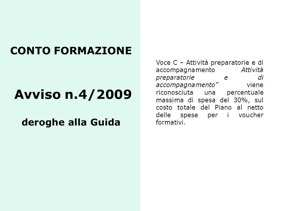 """CONTO FORMAZIONE Avviso n.4/2009 deroghe alla Guida Voce C – Attività preparatorie e di accompagnamento Attività preparatorie e di accompagnamento"""" vi"""