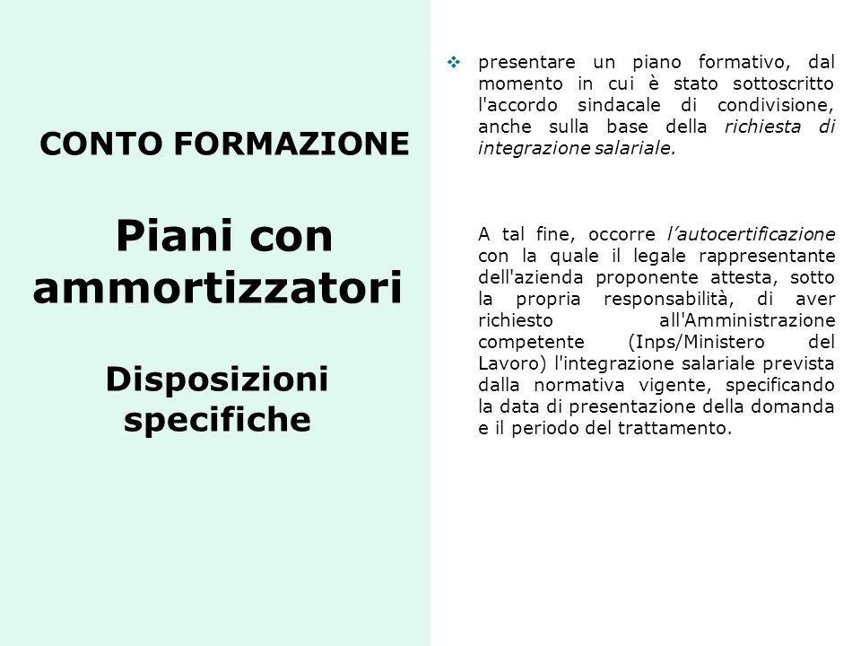 CONTO FORMAZIONE Piani con ammortizzatori Disposizioni specifiche  presentare un piano formativo, dal momento in cui è stato sottoscritto l'accordo s