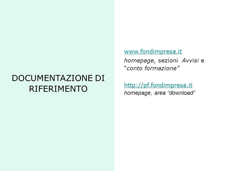 """DOCUMENTAZIONE DI RIFERIMENTO www.fondimpresa.it homepage, sezioni Avvisi e """"conto formazione"""" http://pf.fondimpresa.it homepage, area """"download"""""""