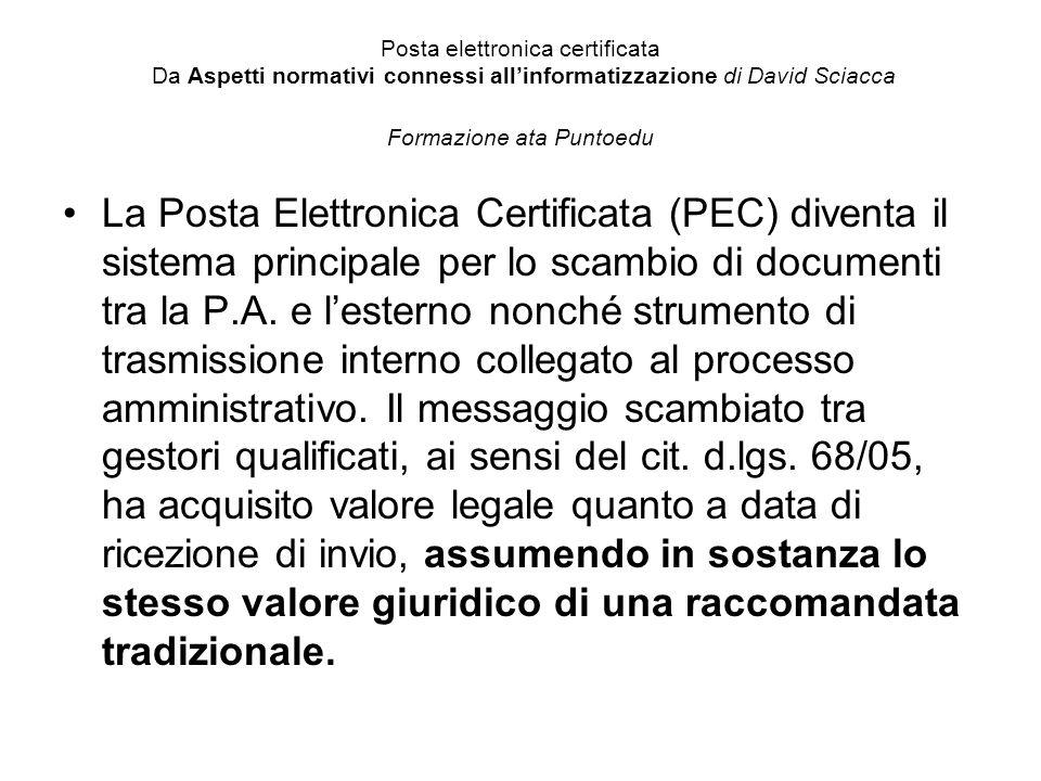 Posta elettronica certificata Da Aspetti normativi connessi all'informatizzazione di David Sciacca Formazione ata Puntoedu La Posta Elettronica Certificata (PEC) diventa il sistema principale per lo scambio di documenti tra la P.A.