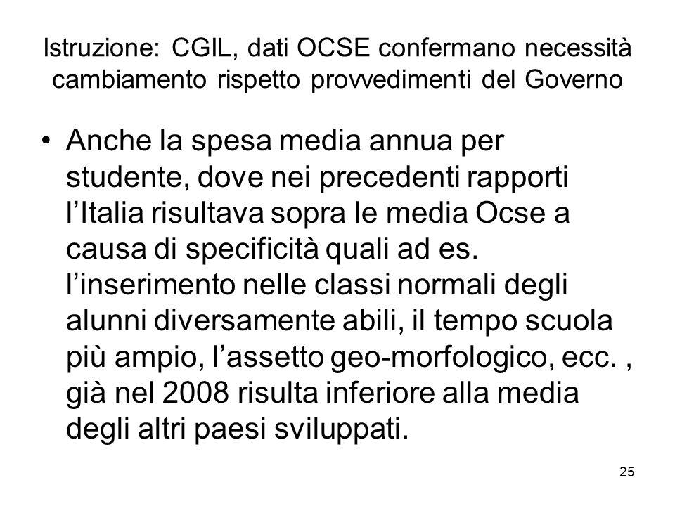 25 Istruzione: CGIL, dati OCSE confermano necessità cambiamento rispetto provvedimenti del Governo Anche la spesa media annua per studente, dove nei precedenti rapporti l'Italia risultava sopra le media Ocse a causa di specificità quali ad es.