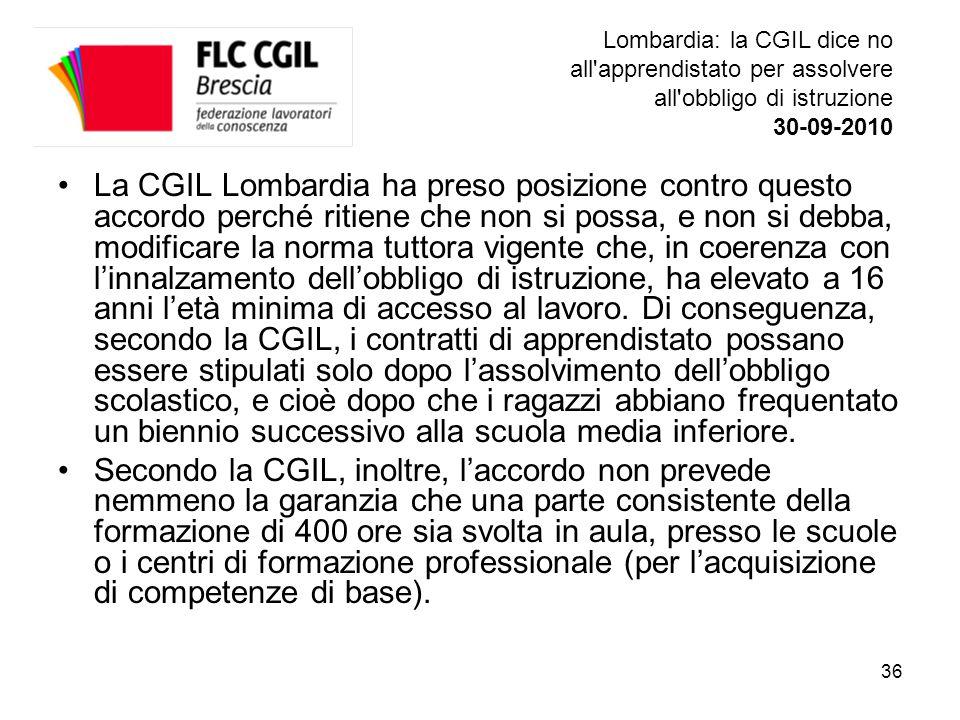 36 La CGIL Lombardia ha preso posizione contro questo accordo perché ritiene che non si possa, e non si debba, modificare la norma tuttora vigente che, in coerenza con l'innalzamento dell'obbligo di istruzione, ha elevato a 16 anni l'età minima di accesso al lavoro.