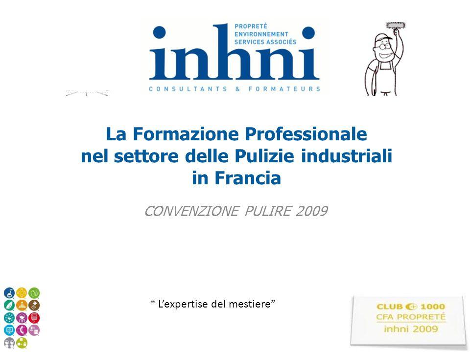 """La Formazione Professionale nel settore delle Pulizie industriali in Francia CONVENZIONE PULIRE 2009 """" L'expertise del mestiere """""""
