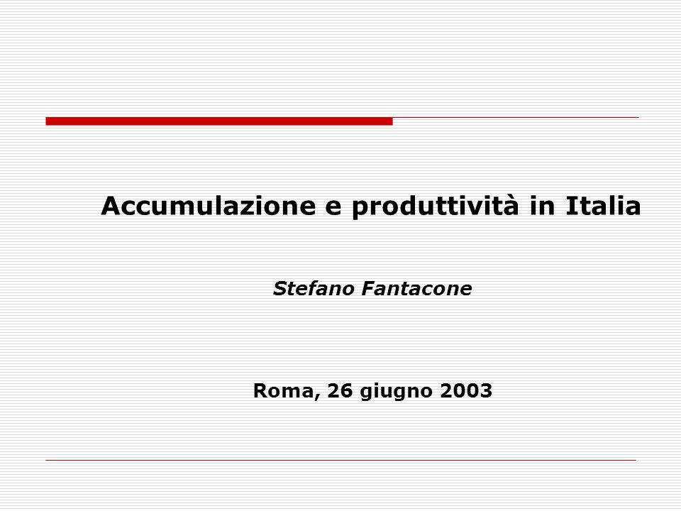 Accumulazione e produttività in Italia Stefano Fantacone Roma, 26 giugno 2003