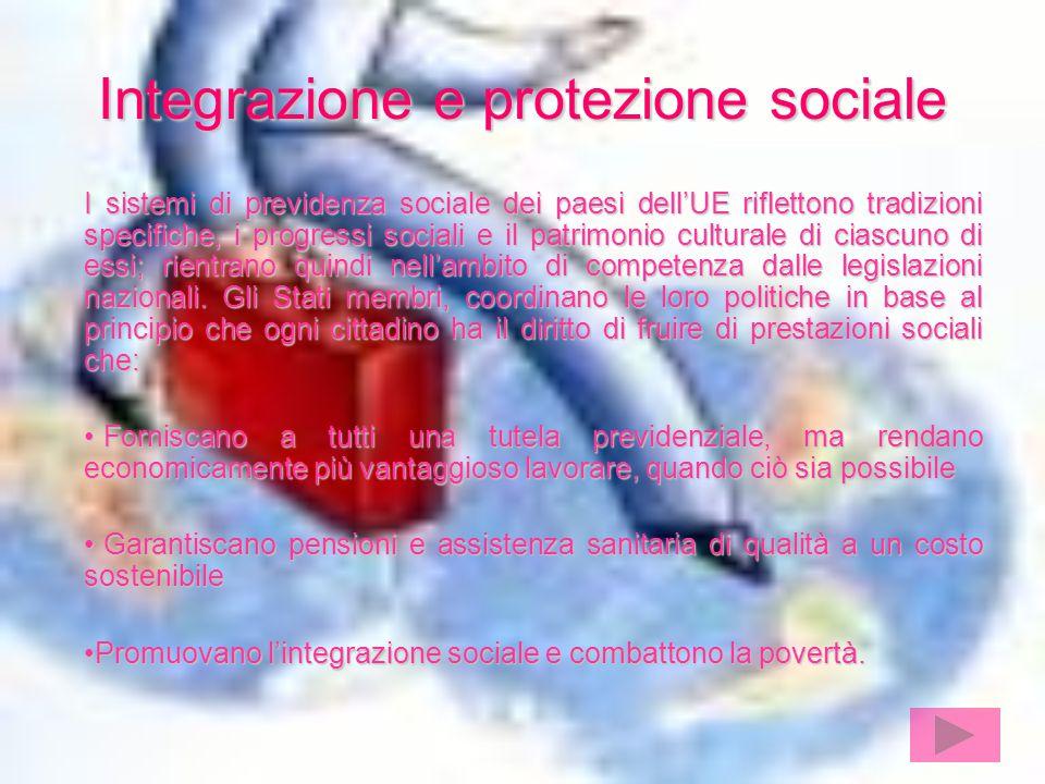 Integrazione e protezione sociale I sistemi di previdenza sociale dei paesi dell'UE riflettono tradizioni specifiche, i progressi sociali e il patrimonio culturale di ciascuno di essi; rientrano quindi nell'ambito di competenza dalle legislazioni nazionali.