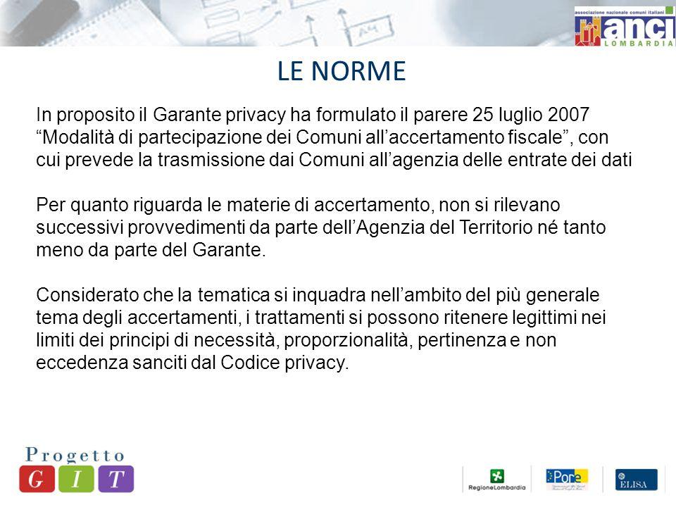 LE NORME In proposito il Garante privacy ha formulato il parere 25 luglio 2007 Modalità di partecipazione dei Comuni all'accertamento fiscale , con cui prevede la trasmissione dai Comuni all'agenzia delle entrate dei dati Per quanto riguarda le materie di accertamento, non si rilevano successivi provvedimenti da parte dell'Agenzia del Territorio né tanto meno da parte del Garante.