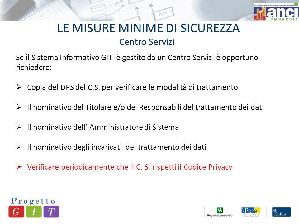 LE MISURE MINIME DI SICUREZZA Centro Servizi Se il Sistema Informativo GIT è gestito da un Centro Servizi è opportuno richiedere:  Copia del DPS del C.S.