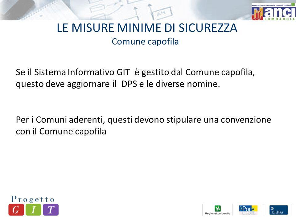 LE MISURE MINIME DI SICUREZZA Comune capofila Se il Sistema Informativo GIT è gestito dal Comune capofila, questo deve aggiornare il DPS e le diverse nomine.