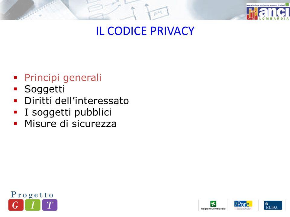 IL CODICE PRIVACY  Principi generali  Soggetti  Diritti dell'interessato  I soggetti pubblici  Misure di sicurezza