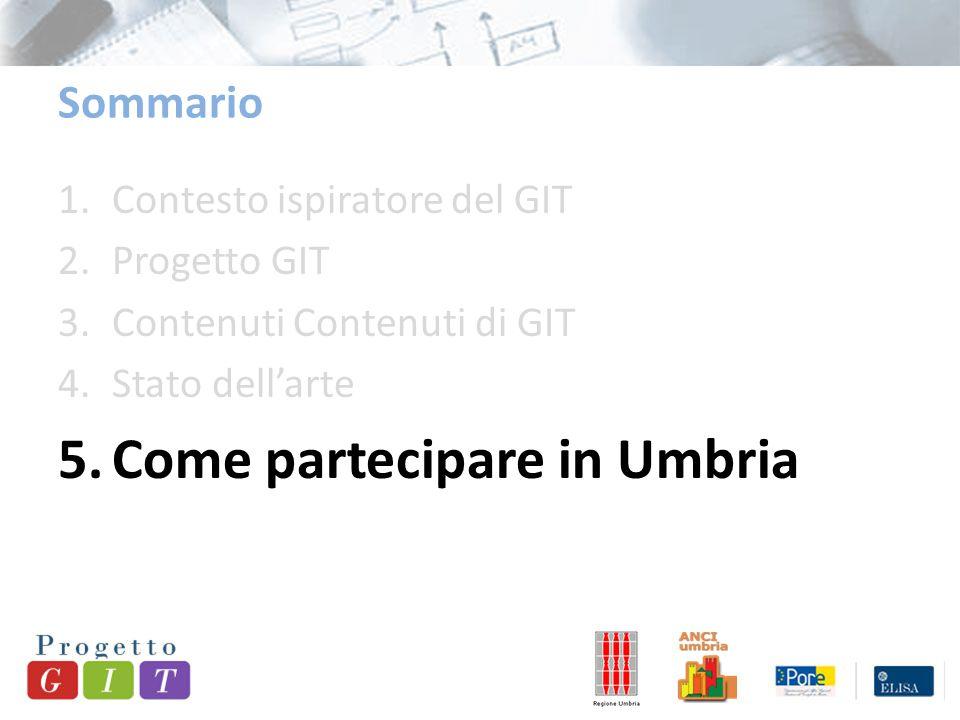 1.Contesto ispiratore del GIT 2.Progetto GIT 3.Contenuti Contenuti di GIT 4.Stato dell'arte 5.Come partecipare in Umbria Sommario