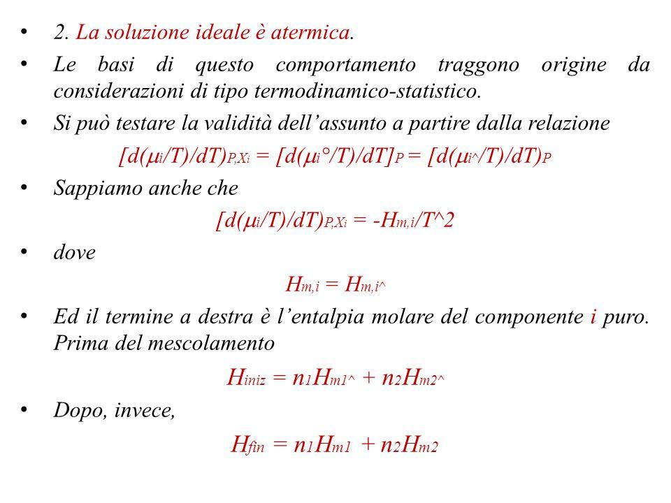 So che (d  i /dP) T,X j = (d  i °/dP) T = (d  i^ /dP) T Ricordando che (d  i /dP) T,X j = V m i V m i ^ = V m i Il secondo termine è il volume molare del componente puro.