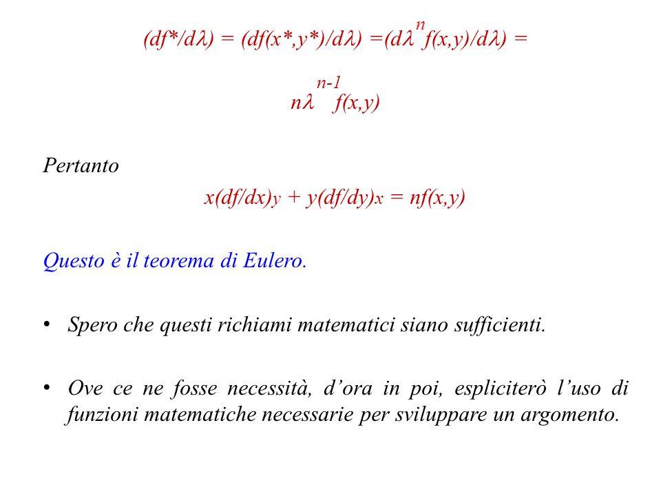 Per assicurarci che ciò sia vero, dirò che, se f(x,y) è funzione omogenea di grado n, allora x(df/dx) y + y(df/dy) x = nf(x,y) Lo dimostro con x e y.