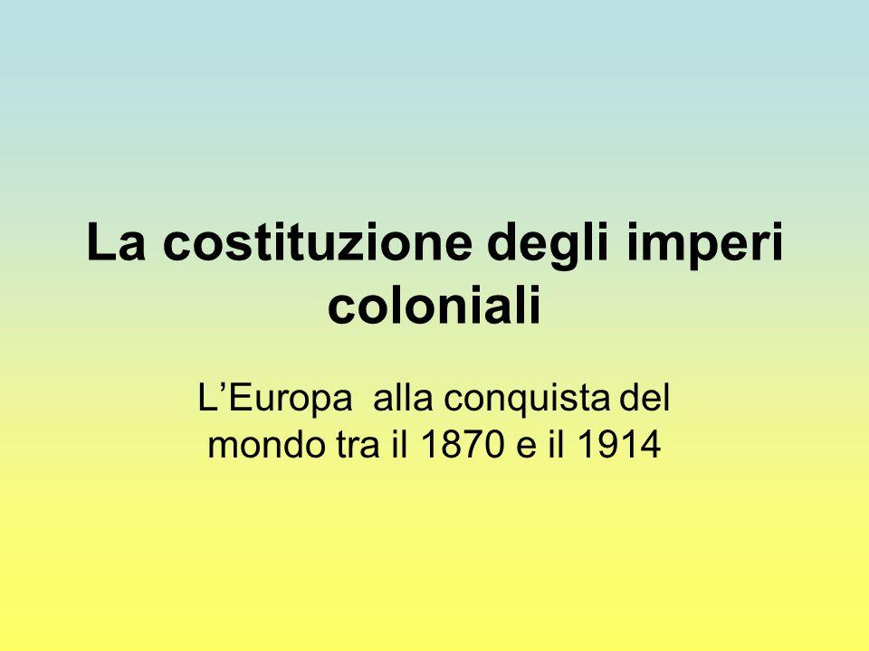 La costituzione degli imperi coloniali L'Europa alla conquista del mondo tra il 1870 e il 1914