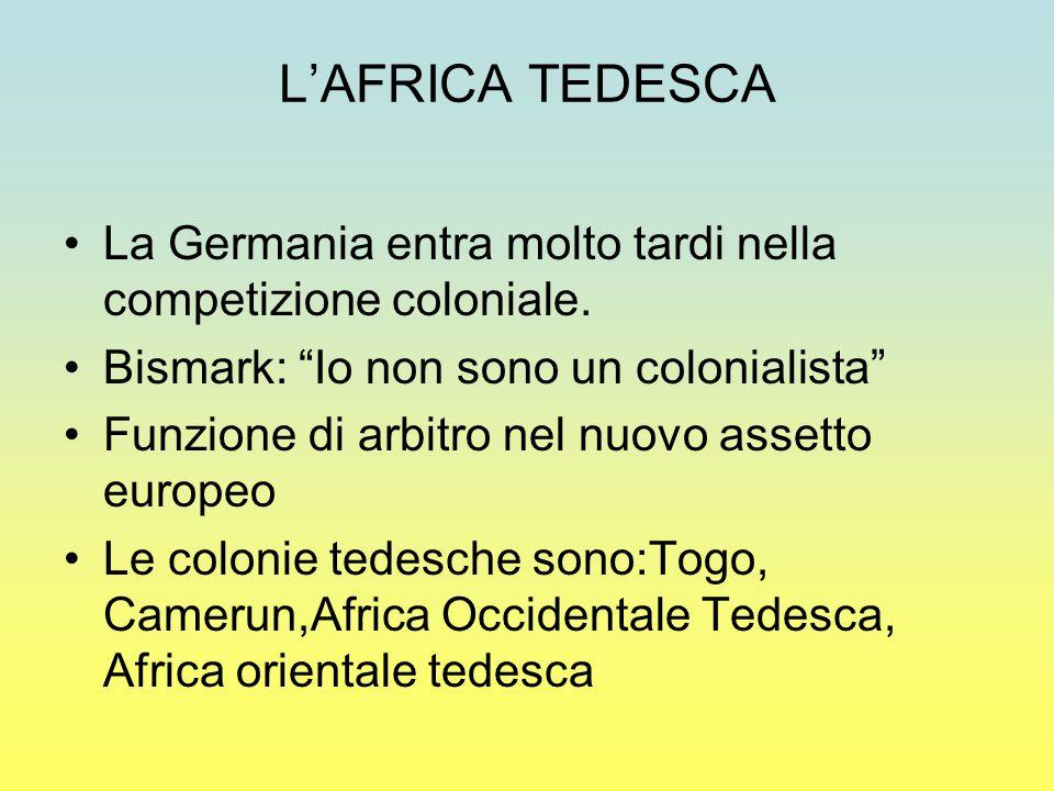 """L'AFRICA TEDESCA La Germania entra molto tardi nella competizione coloniale. Bismark: """"Io non sono un colonialista"""" Funzione di arbitro nel nuovo asse"""