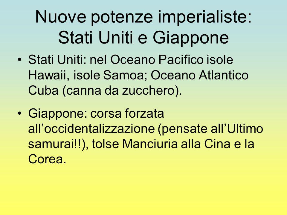 Nuove potenze imperialiste: Stati Uniti e Giappone Stati Uniti: nel Oceano Pacifico isole Hawaii, isole Samoa; Oceano Atlantico Cuba (canna da zucchero).