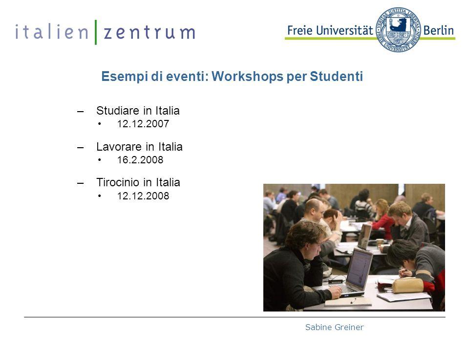 Deutsch-Italienische Hochschultage 2008 – 27.10.2008Sabine Greiner Esempi di eventi: Workshops per Studenti –Studiare in Italia 12.12.2007 –Lavorare in Italia 16.2.2008 –Tirocinio in Italia 12.12.2008