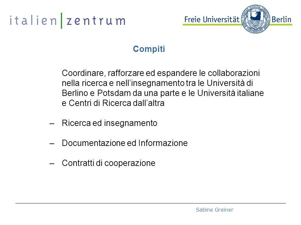 Deutsch-Italienische Hochschultage 2008 – 27.10.2008Sabine Greiner Italienzentrum der Freien Universität Berlin Rheinbabenallee 49 D-14199 Berlin Tel.: +49-(0)30-838 52231 Fax: +49-(0)30-838 50487 italzen@zedat.fu-berlin.de www.fu-berlin.de/italienzentrum