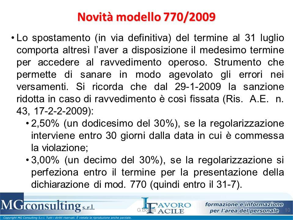 Novità modello 770/2009 G.Bonati10 Lo spostamento (in via definitiva) del termine al 31 luglio comporta altresì l'aver a disposizione il medesimo term