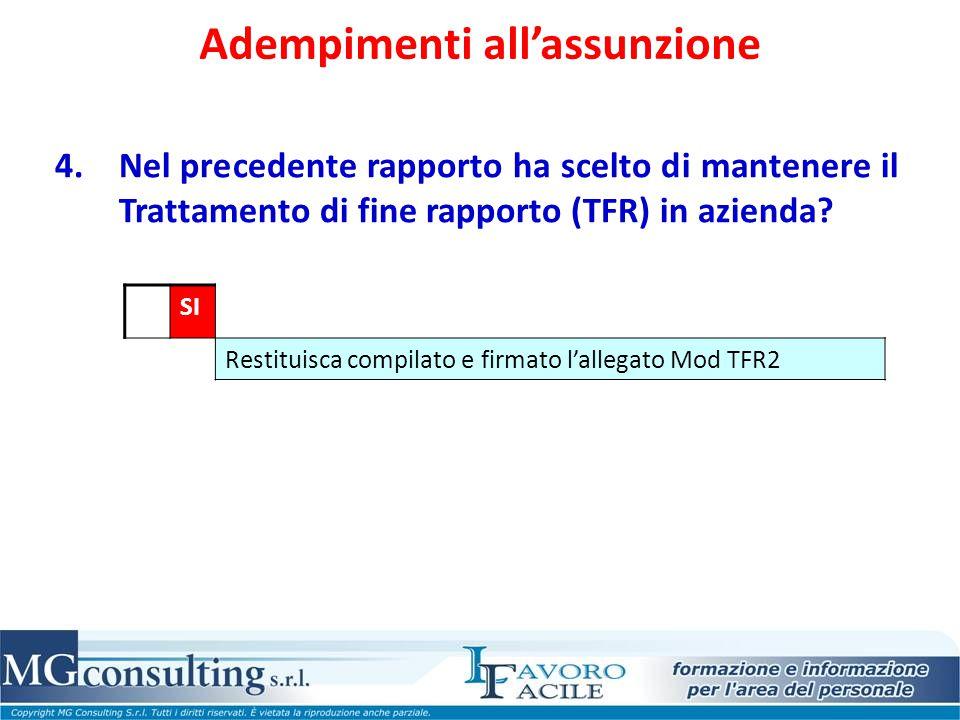 Adempimenti all'assunzione 4.Nel precedente rapporto ha scelto di mantenere il Trattamento di fine rapporto (TFR) in azienda? SI Restituisca compilato