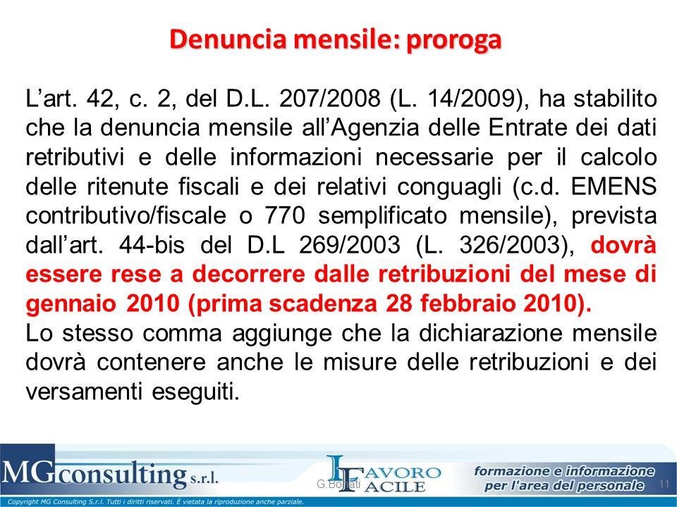 Denuncia mensile: proroga G.Bonati11 L'art. 42, c. 2, del D.L. 207/2008 (L. 14/2009), ha stabilito che la denuncia mensile all'Agenzia delle Entrate d