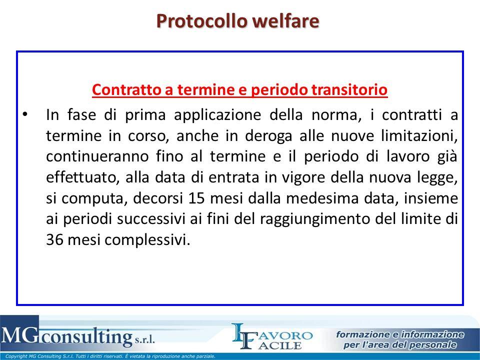 Protocollo welfare Contratto a termine e periodo transitorio In fase di prima applicazione della norma, i contratti a termine in corso, anche in derog